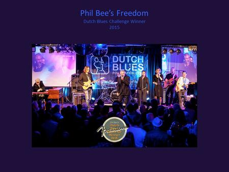 Phil Bee's Freedom Dutch Blues Challenge Winner 2015.