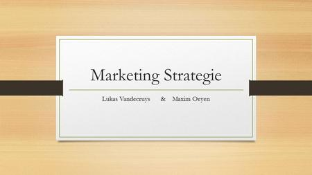 Marketing Strategie Lukas Vandecruys&Maxim Oeyen.