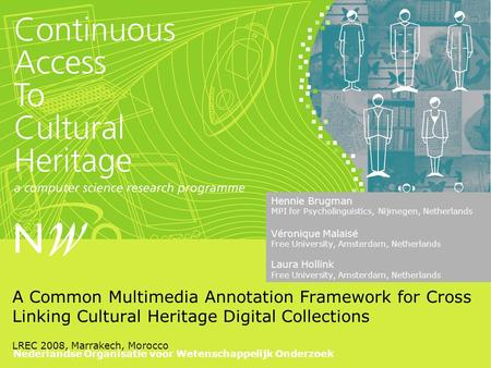 Nederlandse Organisatie voor Wetenschappelijk Onderzoek A Common Multimedia Annotation Framework for Cross Linking Cultural Heritage Digital Collections.