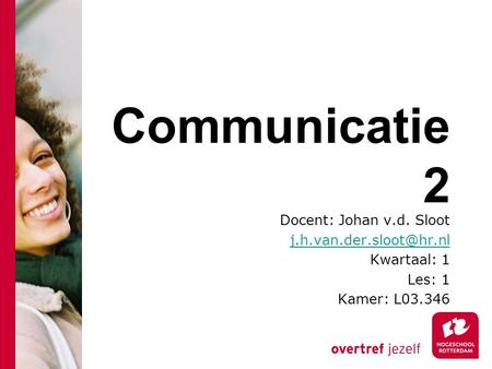 Communicatie 2 Docent: Johan v.d. Sloot