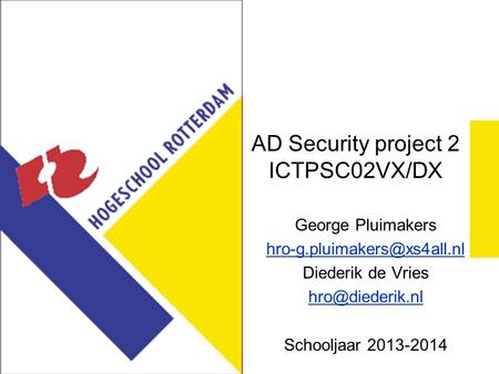 AD Security project 2 ICTPSC02VX/DX George Pluimakers Diederik de Vries Schooljaar 2013-2014.
