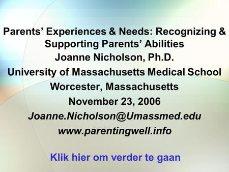 Parents' Experiences & Needs: Recognizing & Supporting Parents' Abilities Joanne Nicholson, Ph.D. University of Massachusetts Medical School Worcester,
