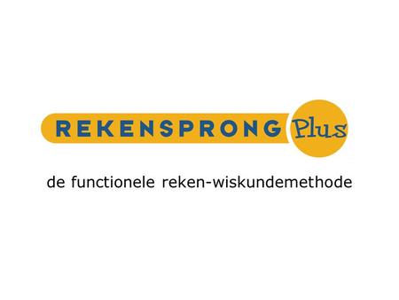 de functionele reken-wiskundemethode Rekensprong Plus de functionele reken-wiskundemethode.