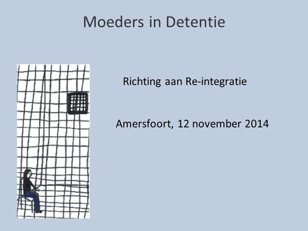 Moeders in Detentie Richting aan Re-integratie Amersfoort, 12 november 2014.