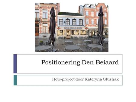 Positionering Den Beiaard How-project door Kateryna Glushak.