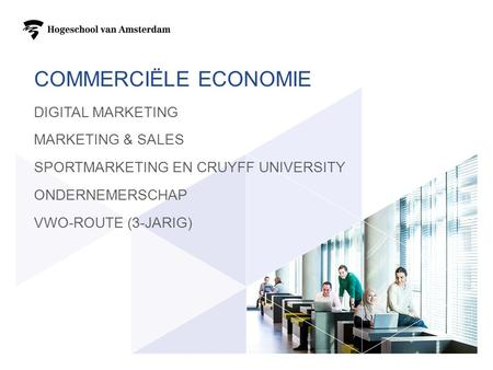 COMMERCIËLE ECONOMIE DIGITAL MARKETING MARKETING & SALES SPORTMARKETING EN CRUYFF UNIVERSITY ONDERNEMERSCHAP VWO-ROUTE (3-JARIG)
