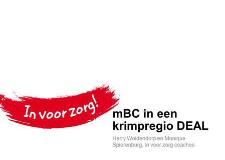 MBC in een krimpregio DEAL Harry Woldendorp en Monique Spierenburg, In voor zorg coaches.