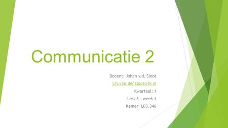 Communicatie 2 Docent: Johan v.d. Sloot Kwartaal: 1 Les: 3 – week 4 Kamer: L03.346.