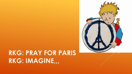RKG: PRAY FOR PARIS RKG: IMAGINE,,,. GOLF VAN VERONTWAARDIGING EN SOLIDARITEIT.