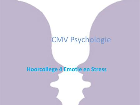 CMV Psychologie Hoorcollege 4 Emotie en Stress.   Sheets:  Kamer: ML. 3.333.