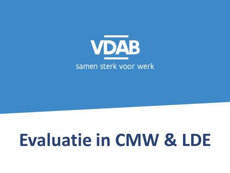 Evaluatie in CMW & LDE. Evaluatie WOP en doorstroom in CMW.