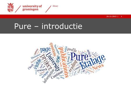 1| library 26-11-2015 1| library 26-11-2015 Pure – introductie.