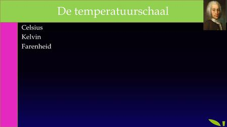 Celsius Kelvin Farenheid De temperatuurschaal. Andreas Celsius  In 1742.