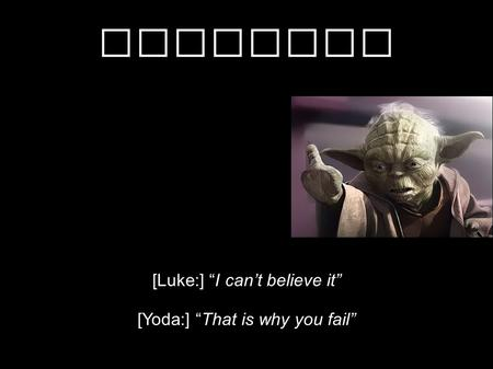 "Krachten [Luke:] ""I can't believe it"" [Yoda:] ""That is why you fail"""