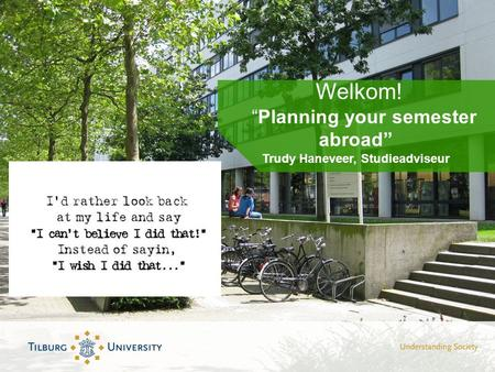 "Welkom! ""Planning your semester abroad"" Trudy Haneveer, Studieadviseur."