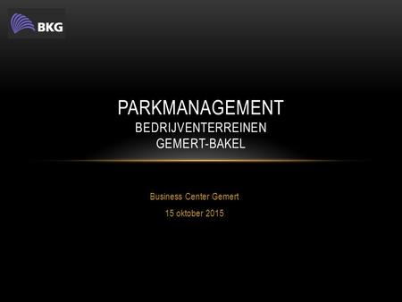 Business Center Gemert 15 oktober 2015 PARKMANAGEMENT BEDRIJVENTERREINEN GEMERT-BAKEL.