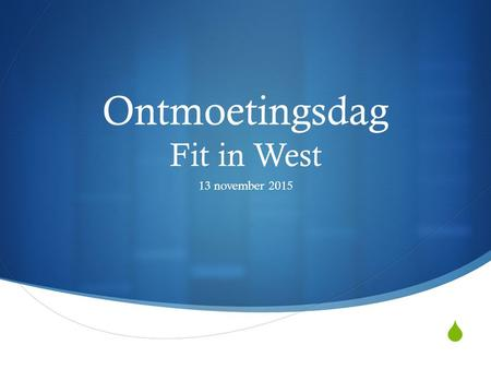  Ontmoetingsdag Fit in West 13 november 2015. Netwerk Fit in West  Korte terugblik:  Ontstaan  Doel.