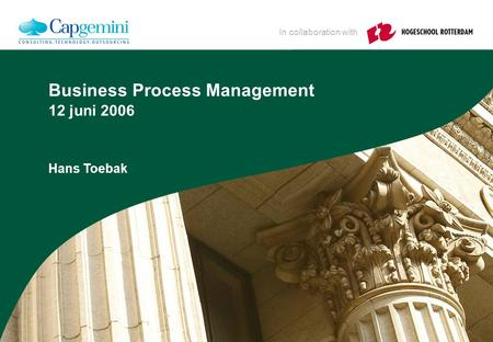 In collaboration with Business Process Management 12 juni 2006 Hans Toebak.