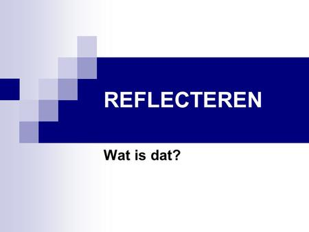 REFLECTEREN Wat is dat?.