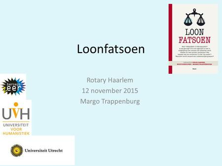 Loonfatsoen Rotary Haarlem 12 november 2015 Margo Trappenburg.