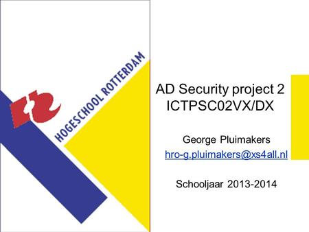 AD Security project 2 ICTPSC02VX/DX George Pluimakers Schooljaar 2013-2014.