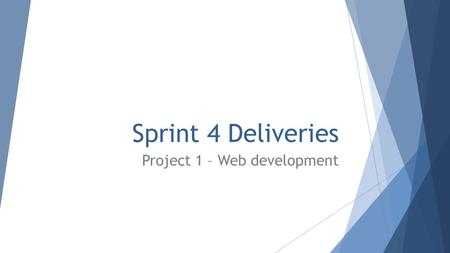 Sprint 4 Deliveries Project 1 – Web development. Last lesson (Monday 27 October)  During the lesson, each group presents its product to the rest of the.