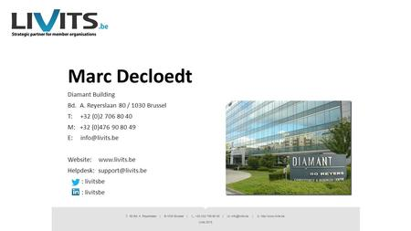 Marc Decloedt Diamant Building Bd. A. Reyerslaan 80 / 1030 Brussel T: +32 (0)2 706 80 40 M: +32 (0)476 90 80 49 E: Website: