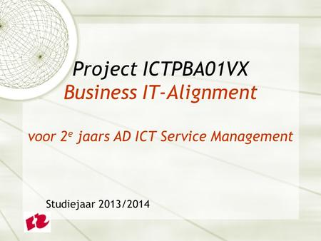 Project ICTPBA01VX Business IT-Alignment voor 2e jaars AD ICT Service Management Studiejaar 2013/2014.
