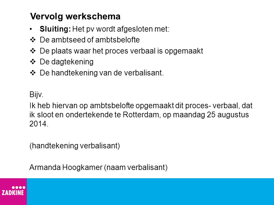 Voorbeeld Aanhef en dienstverrichting Voorbeeld: Ik, (naam voluit), handhaver toezicht en veiligheid, in dienst bij de gemeente Rotterdam, tevens buitengewoon opsporingsambtenaar, akte van beëdiging (en nummer) verklaar het volgende.