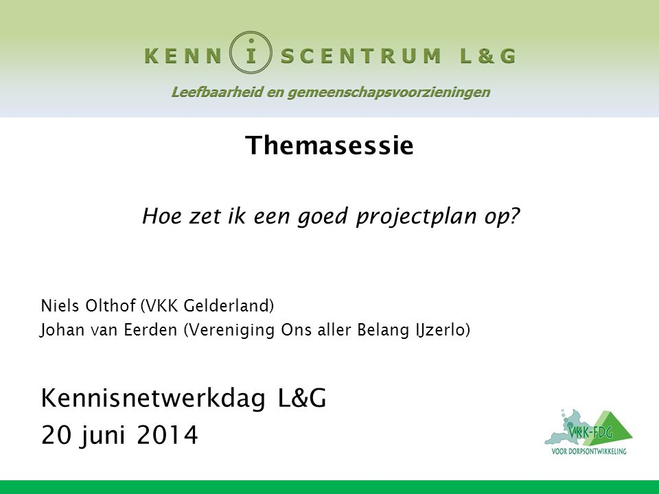 Themasessie projectplan Even voorstellen Niels Olthof Functie: consulent/procesbegeleider VKK Gelderland, Achtergrond: Ruimtelijke Ordening