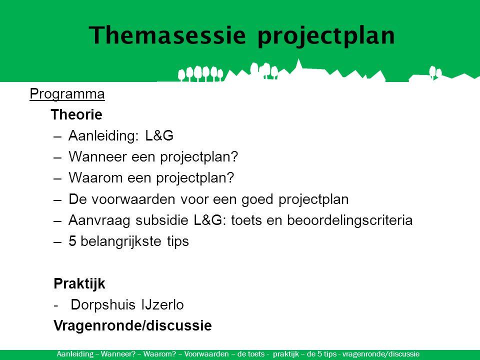 Themasessie projectplan Aanleiding: Leefbaarheid&Gemeenschapsvoorzieningen -Programma Sociaal Profiel provincie Gelderland -Accent op duurzaamheid: leefbaarheid/sociale samenhang -eigen initiatief en eigen verantwoordelijkheid dorp -Provincie stimuleert: bijdrage in kosten (subsidie) -Tenderregeling: via inschrijving bijdrage verlenen -Prijs/kwaliteit -2 indieningstermijnen per jaar Aanleiding – Wanneer.