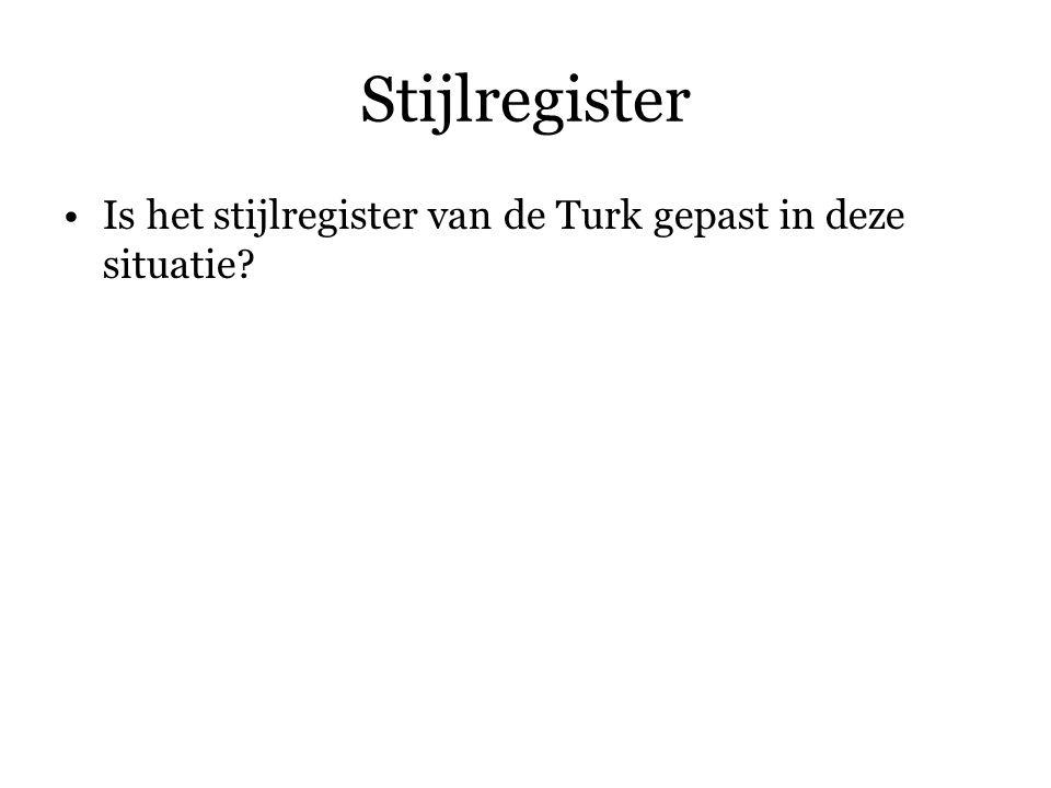 Stijlregister Is het stijlregister van de Turk gepast in deze situatie.