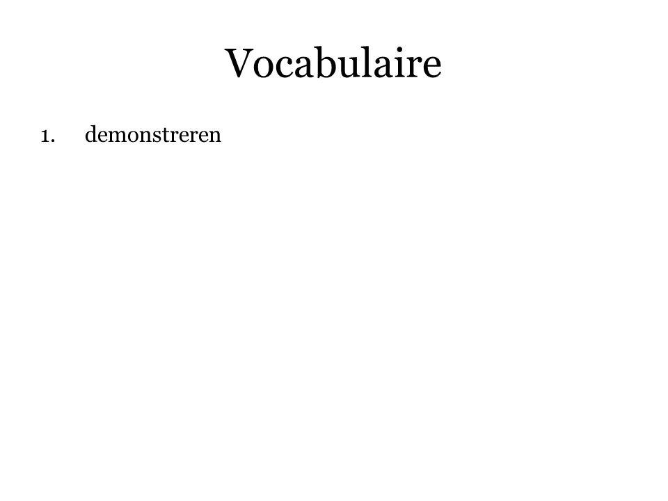 Vocabulaire 1.demonstreren 2. is gesteld