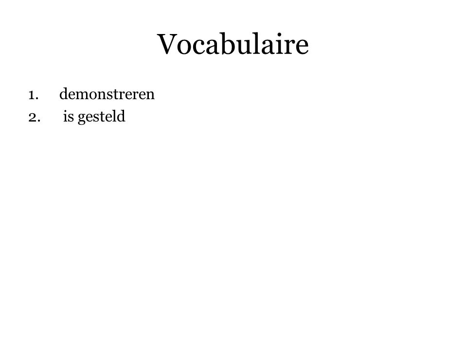 Vocabulaire 1.demonstreren 2. is gesteld 3.onderscheidt zich
