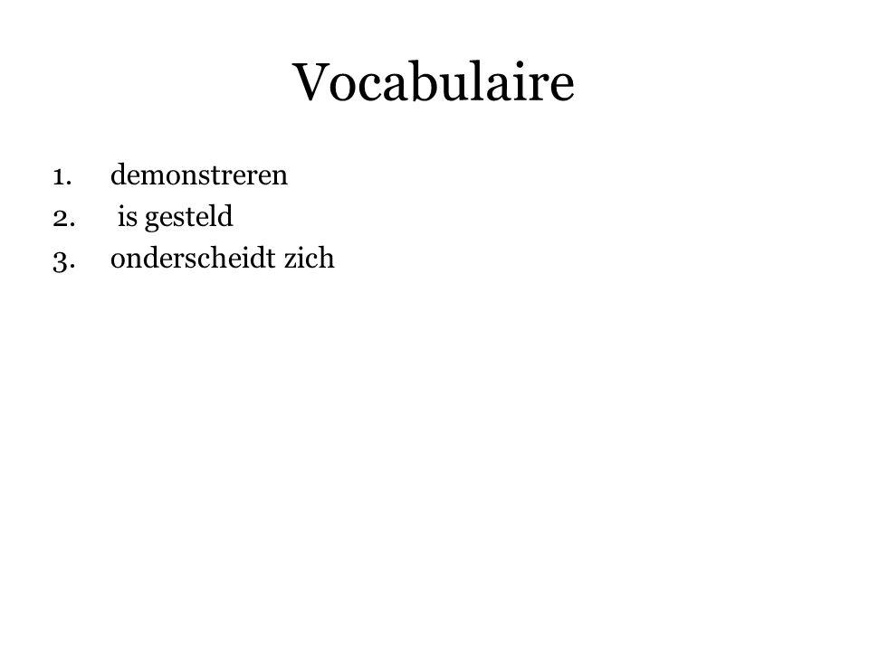 Vocabulaire 1.demonstreren 2. is gesteld 3.onderscheidt zich 4.komt voor