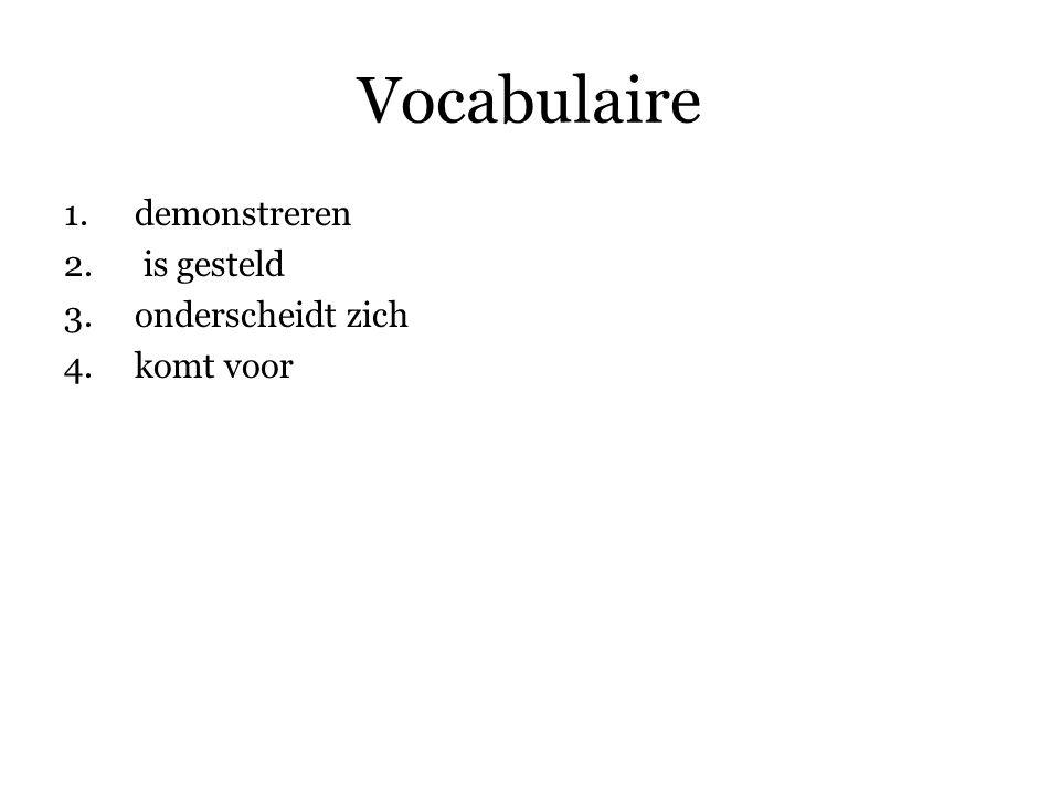 Vocabulaire 1.demonstreren 2. is gesteld 3.onderscheidt zich 4.komt voor 5.eruitzien