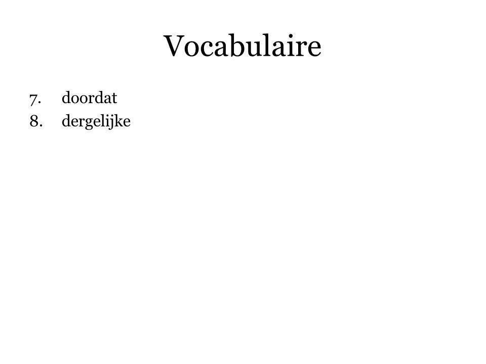 Vocabulaire 7.doordat 8.dergelijke 9.geïntroduceerd