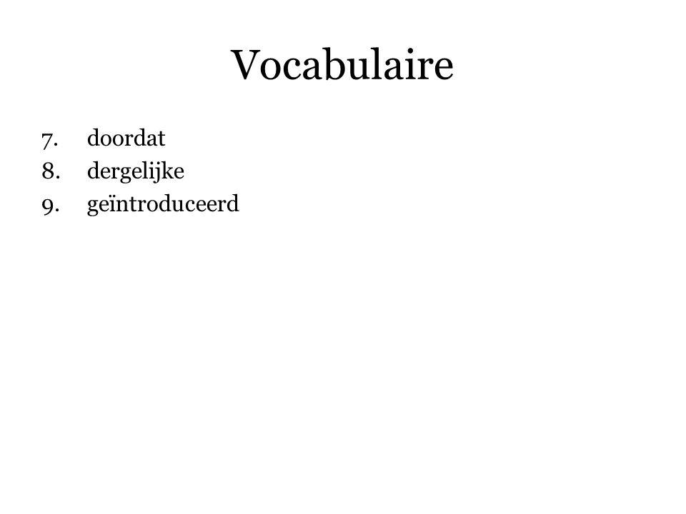 Vocabulaire 7.doordat 8.dergelijke 9.geïntroduceerd 10.manier