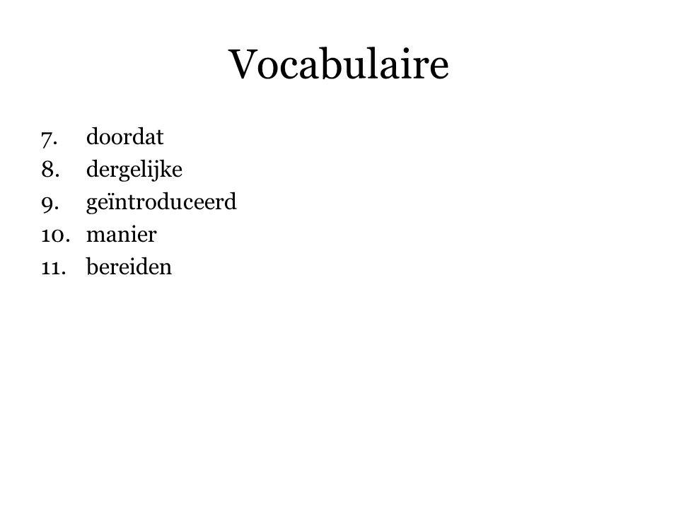 Vocabulaire 7.doordat 8.dergelijke 9.geïntroduceerd 10.manier 11.bereiden 12.sloeg … aan