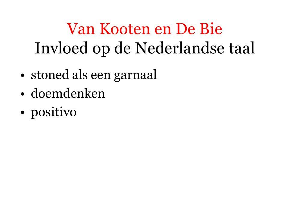 Van Kooten en De Bie Invloed op de Nederlandse taal stoned als een garnaal doemdenken positivo = iemand die eerder de mogelijkheden dan de gevaren, eerder de positieve, dan de negatieve kanten in mensen, zaken, of omstandigheden zal zien en benadrukken.