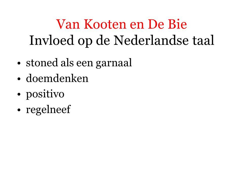 Van Kooten en De Bie Invloed op de Nederlandse taal stoned als een garnaal doemdenken positivo regelneef = (schertsend) iemand die van alles wil regelen, vooral voor anderen; een bemoeial