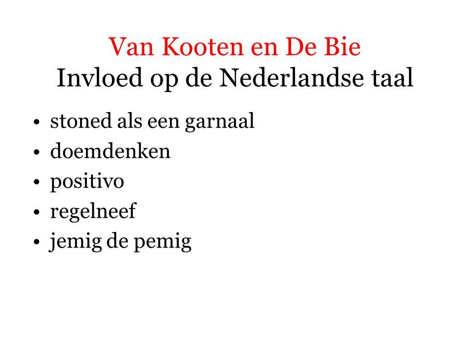 Van Kooten en De Bie Invloed op de Nederlandse taal stoned als een garnaal doemdenken positivo regelneef jemig de pemig = uitdrukking als iemand zich verbaast (informeel)