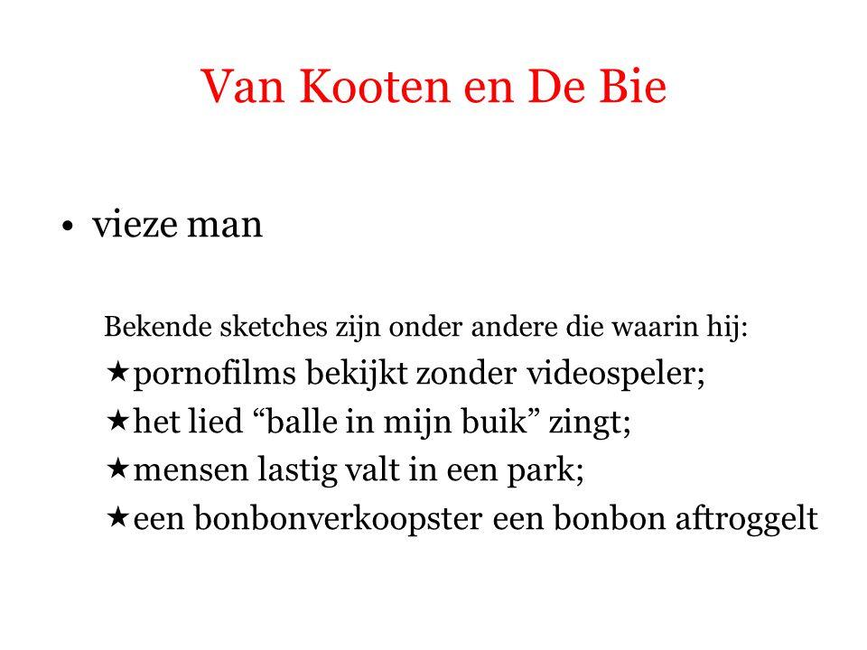 Van Kooten en De Bie vieze man Bekende sketches zijn onder andere die waarin hij:  een bonbonverkoopster een bonbon aftroggelt aftroggelen = op behendige wijze, door slinkse streken van iemand verkrijgen