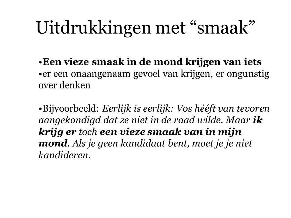 Uitdrukkingen met smaak Een vieze smaak in de mond krijgen van iets er een onaangenaam gevoel van krijgen, er ongunstig over denken Bijvoorbeeld:In Nederland zijn er heel veel hulpverleners.