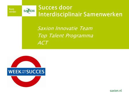 Succes door Interdisciplinair Samenwerken Saxion Innovatie Team Top Talent Programma ACT.
