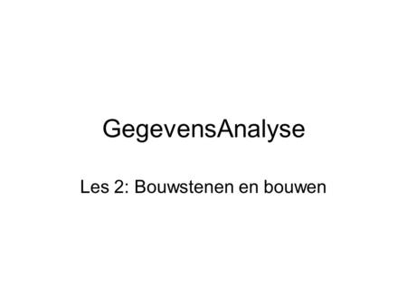 GegevensAnalyse Les 2: Bouwstenen en bouwen. CUSTOMER: The Entity Class and Two Entity Instances.