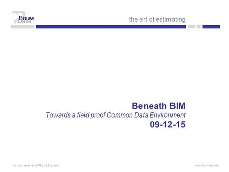 Beneath BIM Towards a field proof Common Data Environment 09-12-15 the art of estimating All rights reserved by PB calc & consult,www.bouwdata.net.
