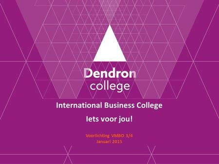International Business College Iets voor jou! Voorlichting VMBO 3/4 Januari 2015.