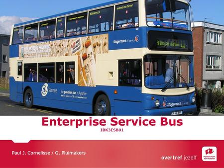 Enterprise Service Bus IBK3ESB01 Paul J. Cornelisse / G. Pluimakers.