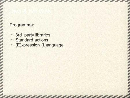 Java & het Web Programma: 3rd party libraries Standard actions (E)xpression (L)anguage.